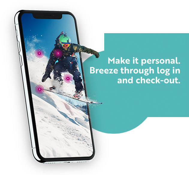 Make it personal. Breeze through log in and check-out.